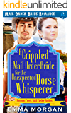 A Crippled Mail Order Bride for the Unexpected Horse Whisperer (Benson Creek Mail Order Brides Book 3)