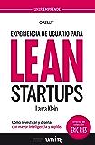 Experiencia de usuario para Lean Startups: Cómo investigar y diseñar con mayor inteligencia y rapidez