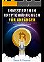 INVESTIEREN IN KRYPTOWÄHRUNGEN FÜR ANFÄNGER: Wie du mit Mining, ICOs, Trading, Bitcoins und anderen Kryptowährungen Geld verdienst