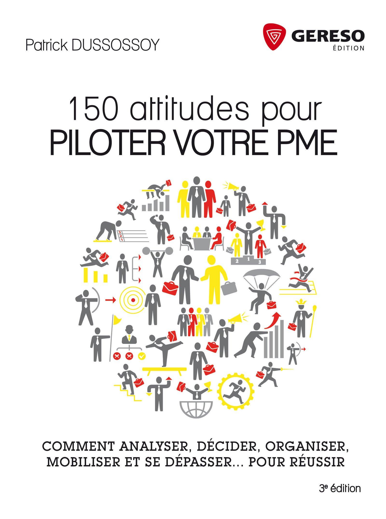 150 attitudes pour piloter votre PME: Comment analyser, décider, organiser, mobiliser et se dépasser... pour réussir. Broché – 8 juillet 2016 Patrick Dussossoy Gereso 2359533940 Entreprise