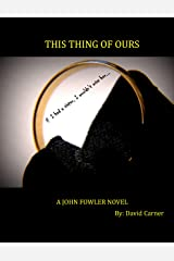 This Thing of Ours - A John Fowler Novel (Book 3) Kindle Edition