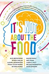 It's Not About the Food: Personal Stories and Inspiration from Health Coaches and Wellness Experts to Transform Your Weight Loss Mindset and Lose Weight Without a Diet Kindle Edition