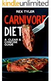 Carnivore Diet : A Clear & Concise Guide: Weight Loss, Improved Mental Health, Stronger Immune System & Reduced Inflammation With a Meat Only Diet & Delicious Recipes