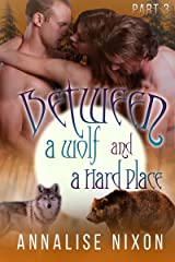 Between a Wolf and a Hard Place- Part 3: BBW Shifter Menage (Bewtween a Wolf and a Hard Place) Kindle Edition