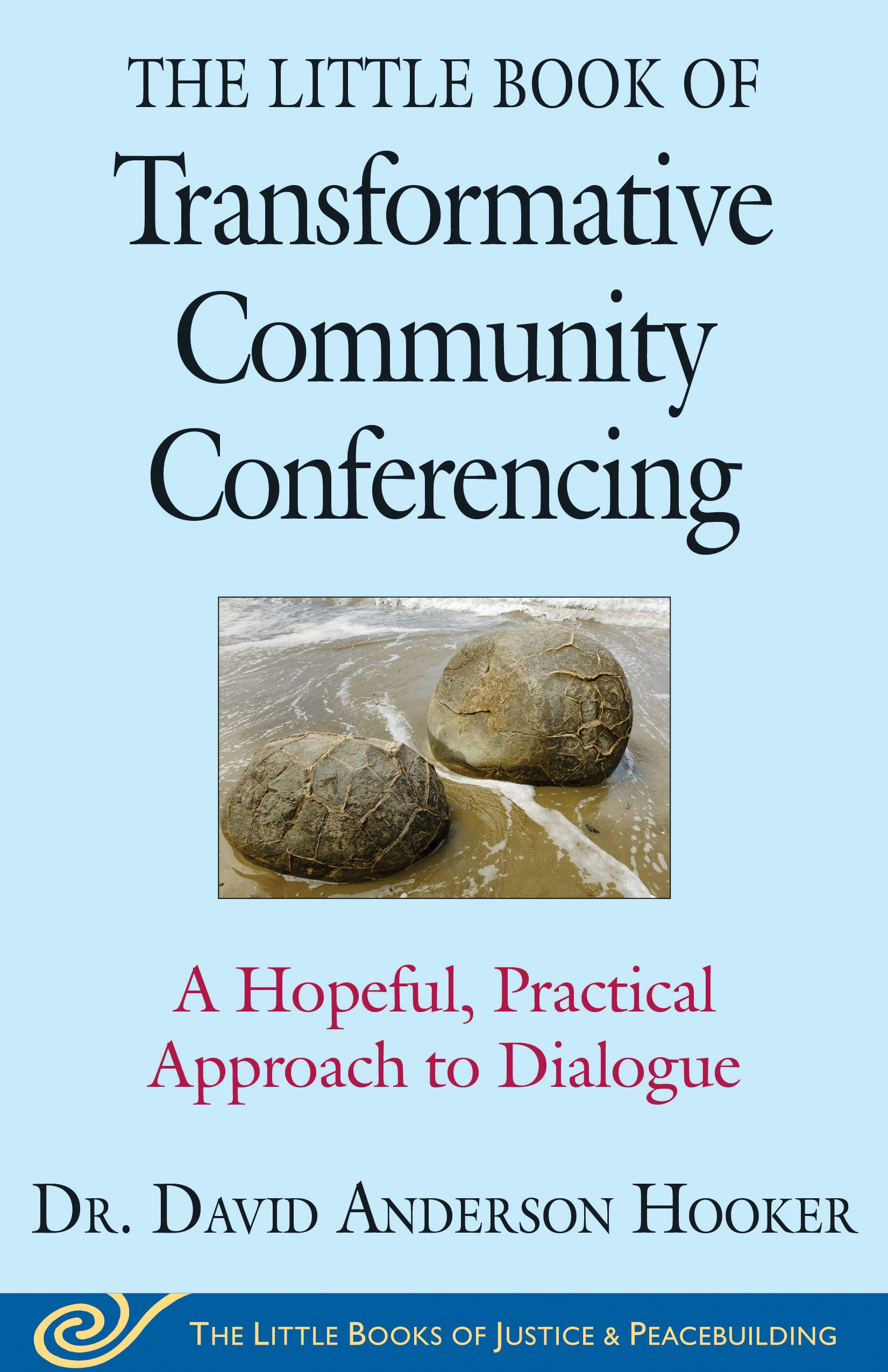 The Little Book of Transformative Community Conferencing: A Hopeful, Practical Approach to Dialogue (Justice and Peacebuilding) PDF