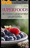 Superfood - Die besten Lebensmittel gegen Krebs: Mit welchen Superfoods Sie Krebs effektiv vorbeugen (Superfoods im Alltag 5)