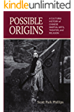 Possible Origins: A Cultural History of Chinese Martial Arts, Theater and Religion