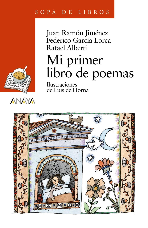 Mi primer libro de poemas LITERATURA INFANTIL 6-11 años - Sopa de Libros: Amazon.es: Jiménez, Juan Ramón, García Lorca, Federico, Alberti, Rafael, Horna, Luis de: Libros