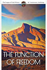 The Function of Freedom: The League of Utah Writers 85th Anniversary Commemorative Anthology Kindle Edition