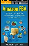 Amazon FBA: Beginners Guide - Proven Step By Step Strategies to Make Money On Amazon FBA (FREE Bonus Included) (FBA, Private Label, Passive Income, FBA Amazon)