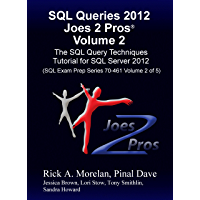 SQL Queries 2012 Joes 2 Pros® Volume 2: The SQL Query Techniques Tutorial for SQL Server 2012 (SQL Exam Prep Series 70-461 Volume 2 of 5)