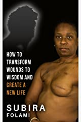 How to Transform Wounds to Wisdom and Create a New Life! (Roooaaarrr!) Kindle Edition