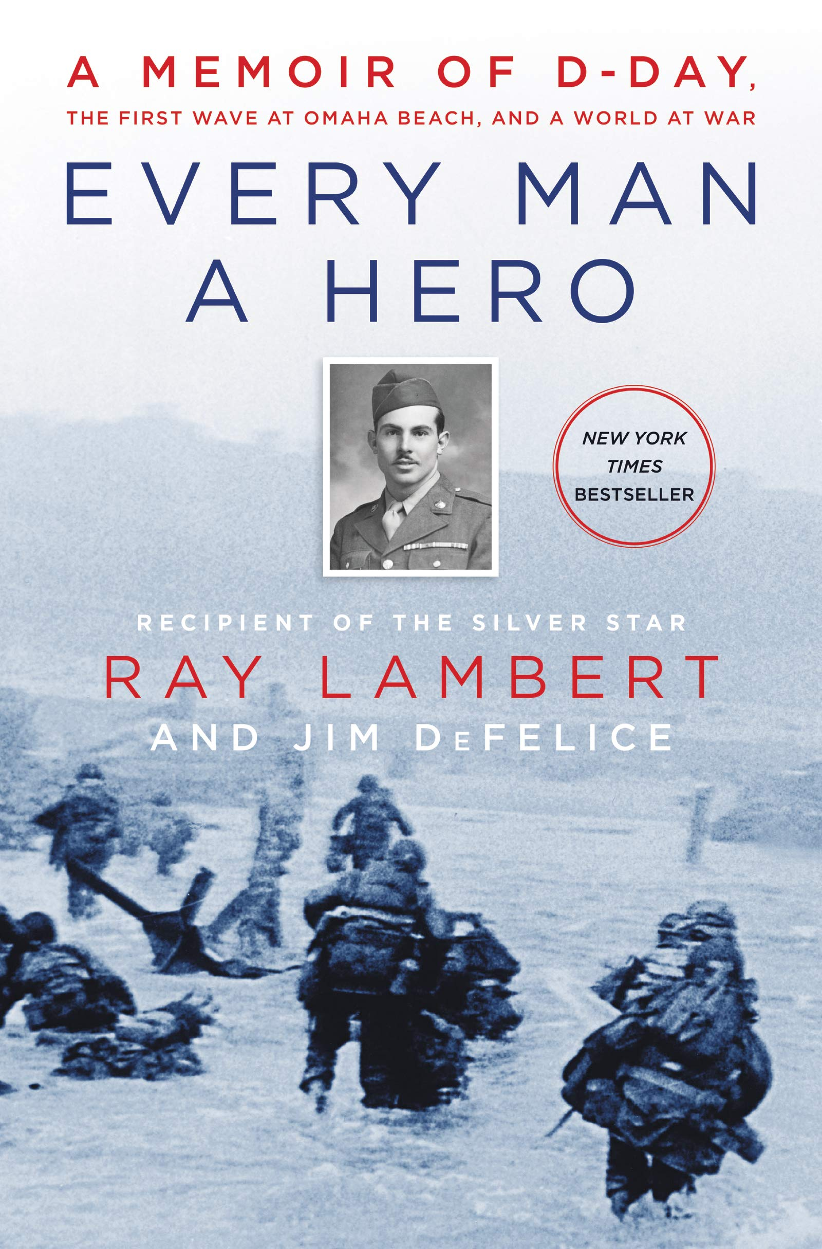 Every Man a Hero: A Memoir of D-Day, the First Wave at Omaha Beach, and a World at War pdf epub