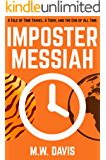 Imposter Messiah: A Tale of Time Travel, A Tiger, and the End of All Time.