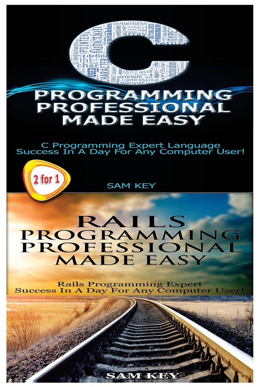 C Programming Professional Made Easy & Rails Programming Professional Made Easy (Volume 25) PDF