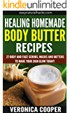 Healing Homemade Body Butter Recipes: 27 Body And Face Scrubs, Masks And Butters To Make Your Skin Glow Today! (Homemade Body Recipes Book 1)