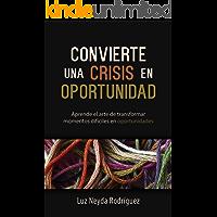 Convierte una crisis en oportunidad: Aprende el arte de transformar momentos difíciles en oportunidades