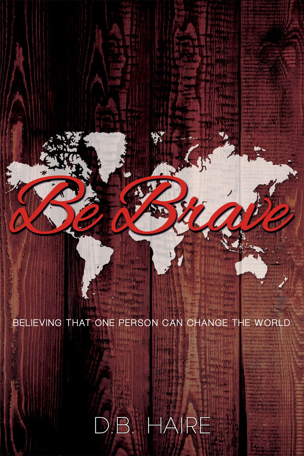 Download Be Brave: Believing That One Person Can Change the World pdf