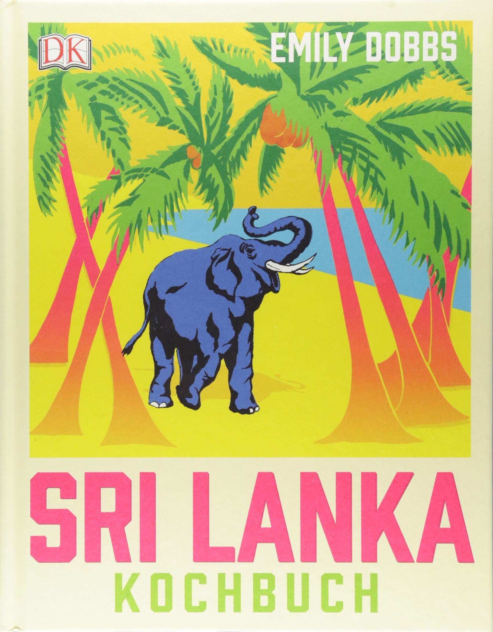 Das Sri-Lanka-Kochbuch Gebundenes Buch – 27. Juli 2018 Emily Dobbs 3831035350 Länderküchen Fleischlos
