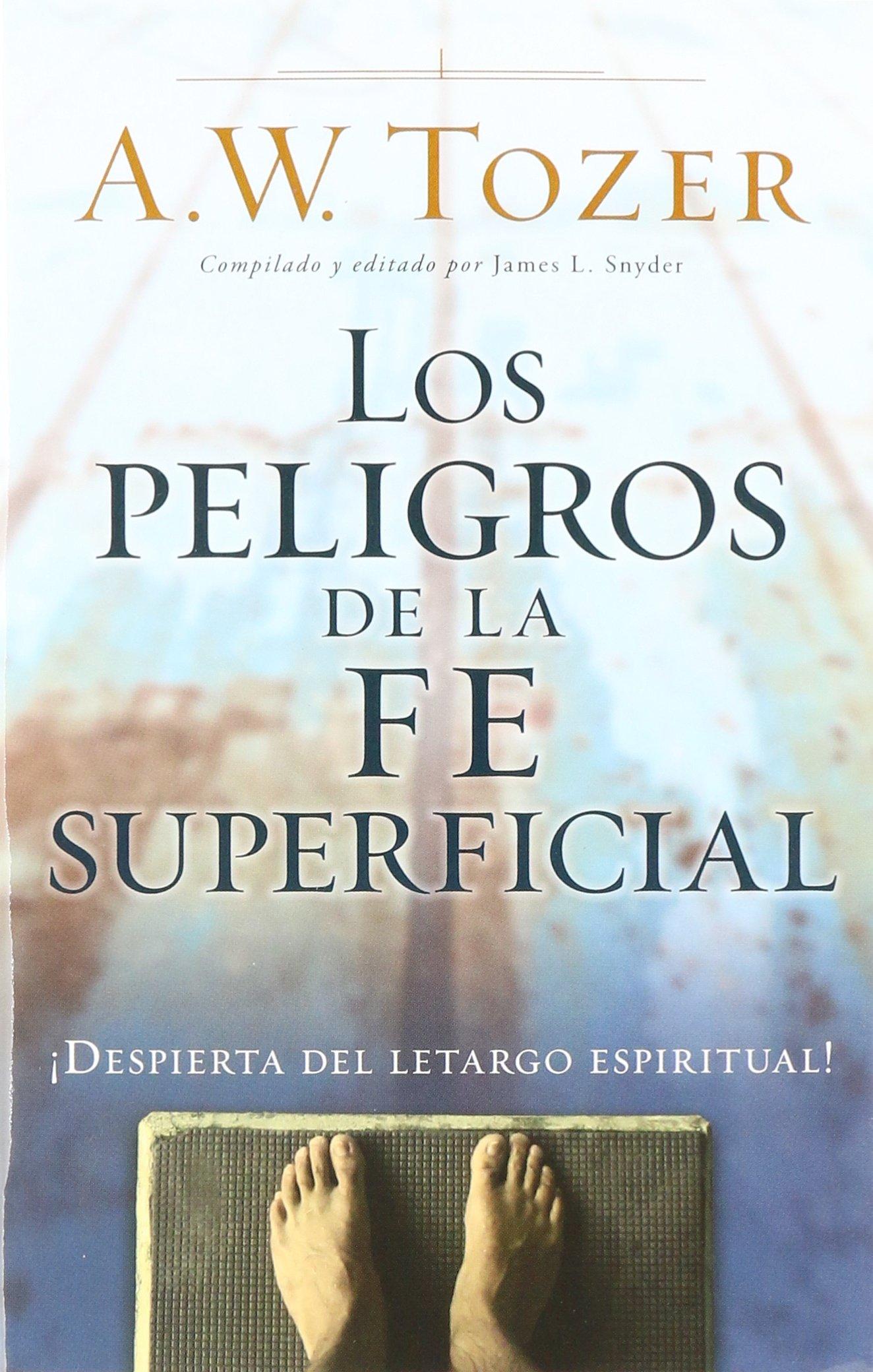 Los Peligros de la Fe Superficial: Despierta del Letargo Espiritual: Amazon.es: Tozer, A. W.: Libros
