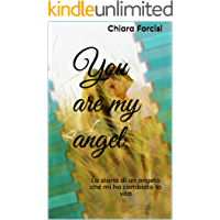 You are my angel: La storia di un angelo che mi ha cambiato la vita