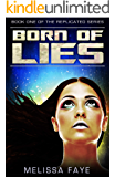 Born of Lies: Book 1 of the Replicated Trilogy