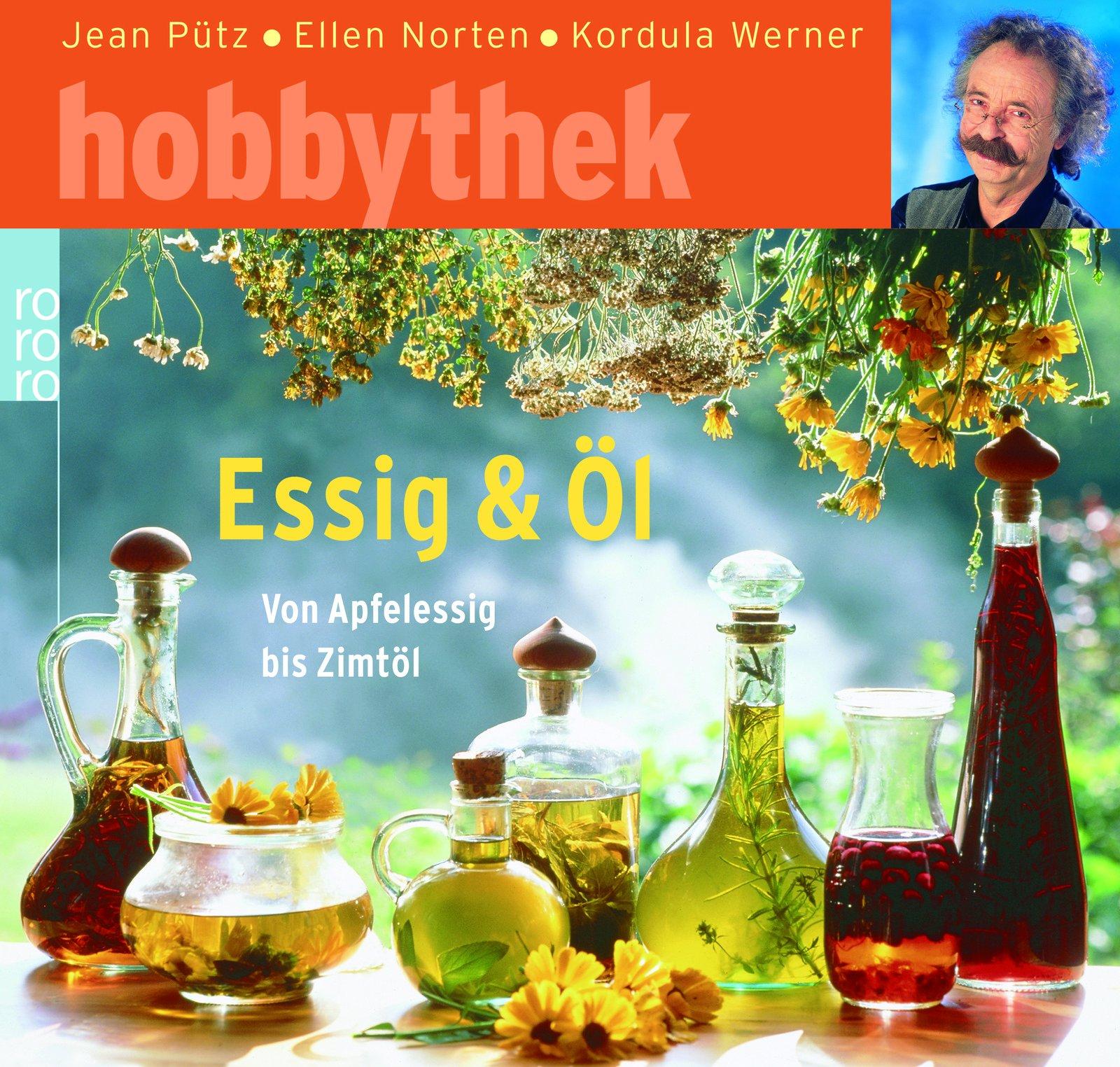 Essig & Öl: Von Apfelessig bis Zimtöl Taschenbuch – 3. Mai 2004 Jean Pütz Ellen Norten Kordula Werner Rowohlt Taschenbuch Verlag
