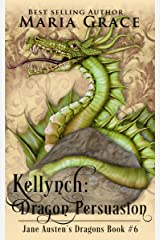 Kellynch: Dragon Persuasion (Jane Austen's Dragons Book 6) Kindle Edition