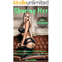 Erotica: Sharing Her: Over 30 Sex Stories Anthology of Multiple Partners, Wife Sharing, Threesome, Foursome, MMF FFM!