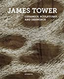 James Tower: Ceramics, Sculptures and Drawings