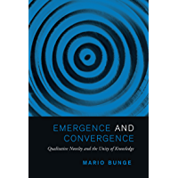 Emergence and Convergence: Qualitative Novelty and the Unity of Knowledge (Toronto Studies in Philosophy)