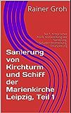 Sanierung von Kirchturm und Schiff der Marienkirche Leipzig, Teil 1: Teil 1, historischer Abriß, Vorbereitung der Sanierung, Schadensfeststellung, Finanzierung