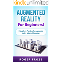 Augmented Reality For Beginners!: Principles & Practices for Augmented Reality & Virtual Computers (English Edition)