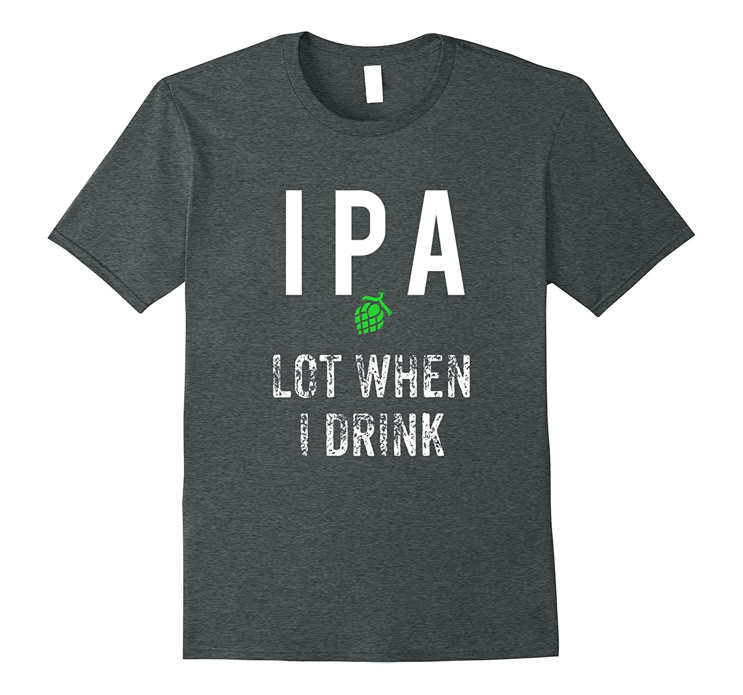 IPA Lot when i drink funny drinking T shirt