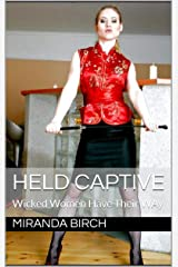 Held Captive: Wicked Women Have Their Way Kindle Edition