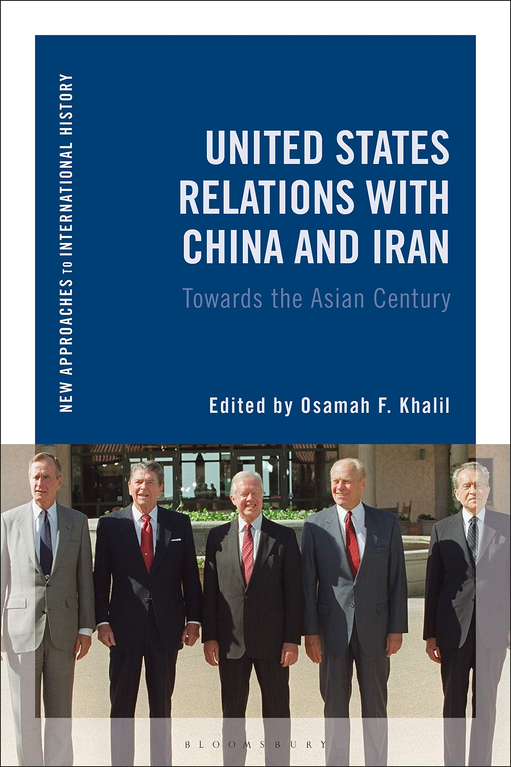 United States Relations with China and Iran: Toward the Asian Century (New Approaches to International History) by Bloomsbury Academic