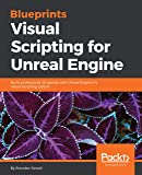 Blueprints Visual Scripting for Unreal Engine: Build professional 3D games with Unreal Engine 4's Visual Scripting system (English Edition)