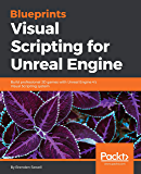 Blueprints Visual Scripting for Unreal Engine: Build professional 3D games with Unreal Engine 4's Visual Scripting system