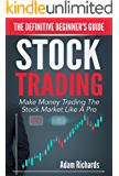 Stock Trading: The Definitive Beginner's Guide - Make Money Trading The Stock Market Like A Pro (Stock Trading, Stock Trading For Beginners, Stock Trading Strategies, Investing Basics)