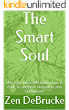 The Smart Soul: Use Your Inner GPS to Discover A Path To Ultimate Happiness and Fulfillment