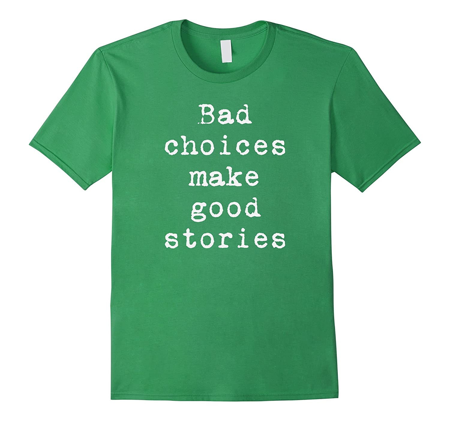 Bad choices make good stories witty funny t-shirt-TD