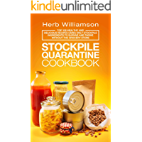 Stockpile Quarantine Cookbook: Top 100 Healthy and Delicious Recipes Using Only Stockpile Ingredients to Survive and Thrive Without the Grocery Store