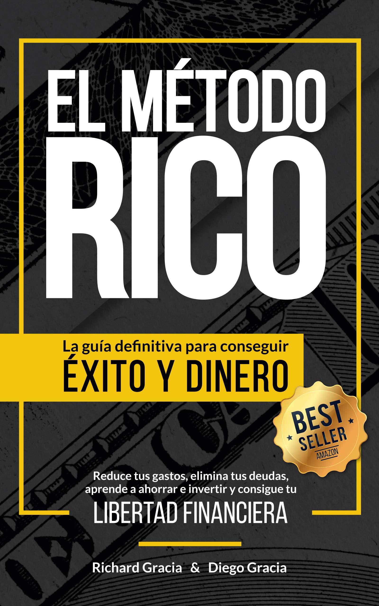 El Método RICO: La guía definitiva para conseguir ÉXITO y DINERO. Reduce tus gastos, elimina tus deudas, aprende a ahorrar e invertir y alcanza tu LIBERTAD FINANCIERA. por Richard Gracia