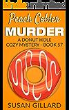 Peach Cobler Murder: A Donut Hole Cozy Mystery - Book 57