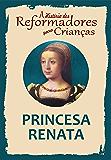 Coleção – A História dos Reformadores para Crianças: Princesa Renata