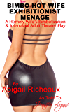 Bimbo Hot Wife Exhibitionist Menage : A Homely Wife's Bimbofication and Interracial Theater Play (Bimbo Hot Wife Exhibitionism  Book 2)