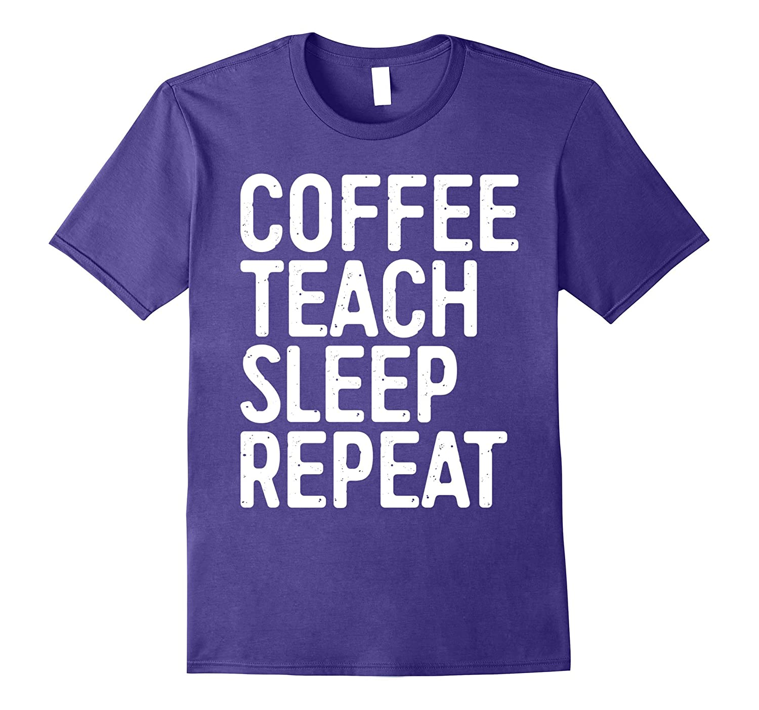 Coffee Teach Sleep Repeat T-Shirt Funny Teacher Gift Shirt-ANZ
