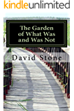 The Garden of What Was and Was Not: (Revised)