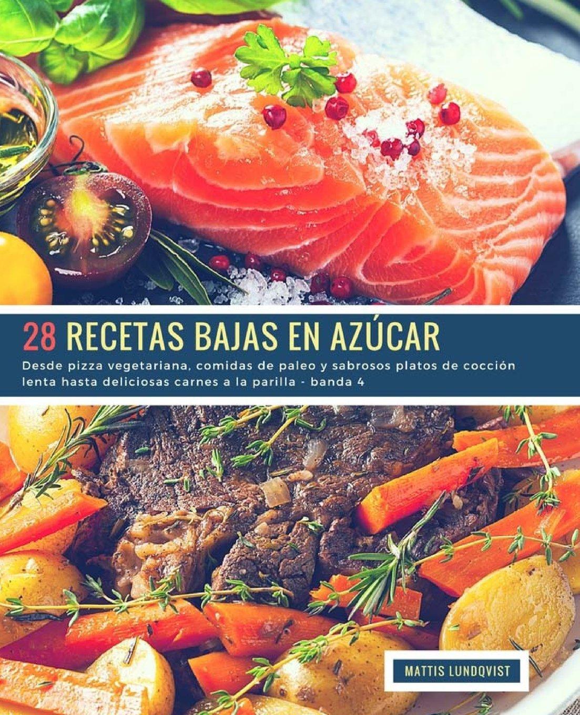 28 Recetas Bajas en Azúcar - banda 4: Desde pizza vegetariana, comidas de paleo y sabrosos platos de cocción lenta hasta deliciosas carnes a la parilla ...