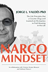 Narco Mindset: The Life Principles that a Cocaine Drug Lord Learned on His Journey to Find Meaning in His Life Kindle Edition